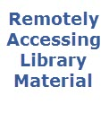 Remotely Accessing Library Material